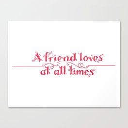 A Friend Loves At All Times Canvas Print