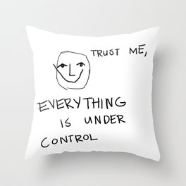 Everything is Under Control Throw Pillow