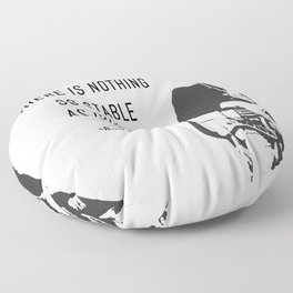 There is nothing so stable as change- Bob Dylan Floor Pillow