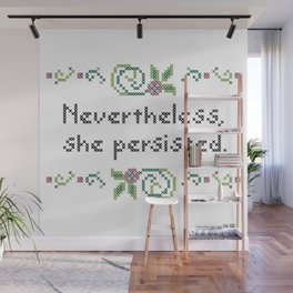 Nevertheless, she persisted. Wall Mural