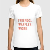 parks and rec T-shirts featuring PARKS AND REC FRIENDS WAFFLES WORK by comesatyoufast