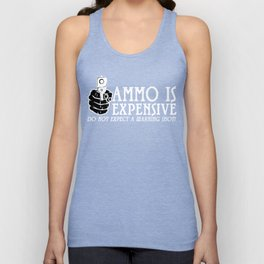 Ammo is expensive Unisex Tank Top