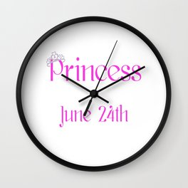 A Princess Is Born On June 24th Funny Birthday Wall Clock