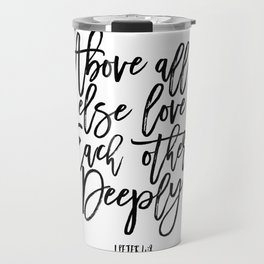 above all else love each other deeply, 1 peter 4:8, bible verse,scripture art,bible cover,love sign Travel Mug