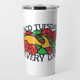 Taco Tuesday Every Day Travel Mug