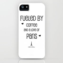 Fueled by Coffee and Love of Paris iPhone Case