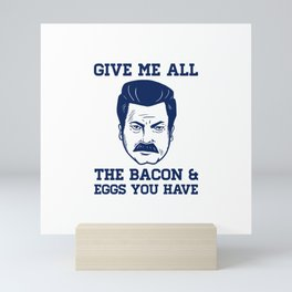 Give Me All The Bacon and Eggs Ron Swanson Mini Art Print