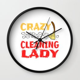 """A wicked t-shirt design """"Crazy Cleanng Lady"""" for woman girls Cleane Freak Cleanse Spotless Organized Wall Clock"""