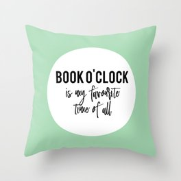 Book o'clock is my favourite time of all! Throw Pillow