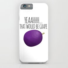 Yeah That Would Be Grape Slim Case iPhone 6s