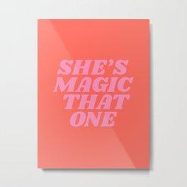 she's magic that one Metal Print