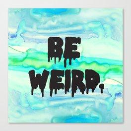 Be Weird. Canvas Print