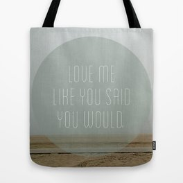 Love me like you said you would. Tote Bag