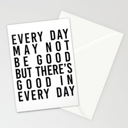 Every Day May Not be Good but There's Good In Every Day Stationery Cards