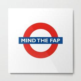 Mind the fap Metal Print