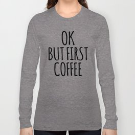 OK BUT FIRST COFFEE (Brown) Long Sleeve T-shirt