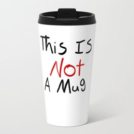 This Is Not A Mug Travel Mug