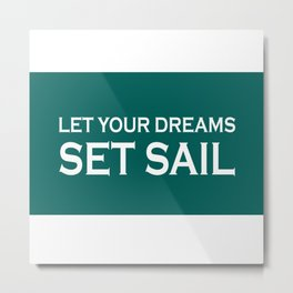Let Your Dreams Set Sail (green) Metal Print