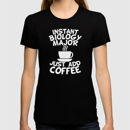 Instant Biology Major Just Add Coffee T-shirt