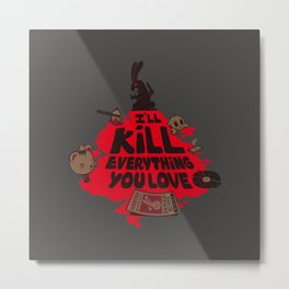 I'll Kill Everything You Love Metal Print