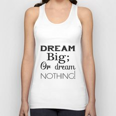 Dream Big; Or Dream Nothing! Unisex Tank Top