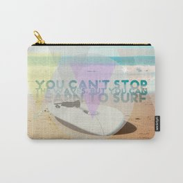 you can't stop the waves, but you can learn to surf Carry-All Pouch