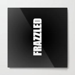 Frazzled Metal Print