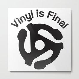 Vinyl is Final Metal Print