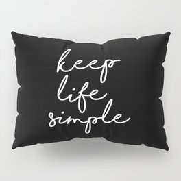 Keep Life Simple modern black and white minimalist typography home room wall decor Pillow Sham
