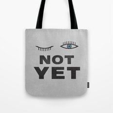 Not Yet Tote Bag