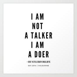 I am not a talker I am a doer Art Print