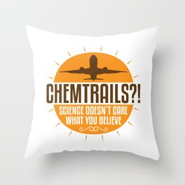 Chemtrails Science Doesn't Care What You Believe Gift Throw Pillow