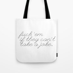 If They Can't Take a Joke Tote Bag