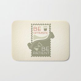 Be patient. Be Optimistic. A PSA for stressed creatives. Bath Mat