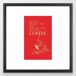 Don't praise the day before the second COFFEE Framed Art Print