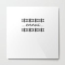 Ennui Metal Print