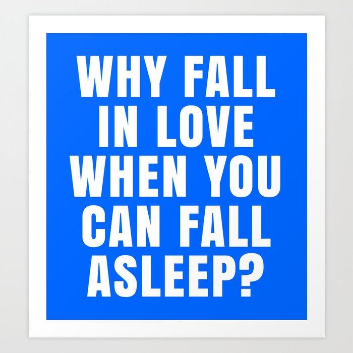 WHY FALL IN LOVE WHEN YOU CAN FALL ASLEEP? (Blue) Art Print