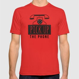 Pick up the phone | Art Saying Quotes T-shirt