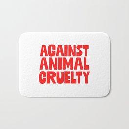 Against Animal Cruelty Bath Mat