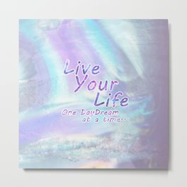 Live Your Life, One daydream at a time... Metal Print