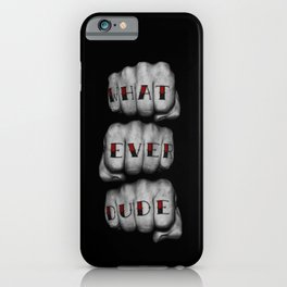 WHAT EVER DUDE / Photograph of grungy fists with tattooed knuckles iPhone Case