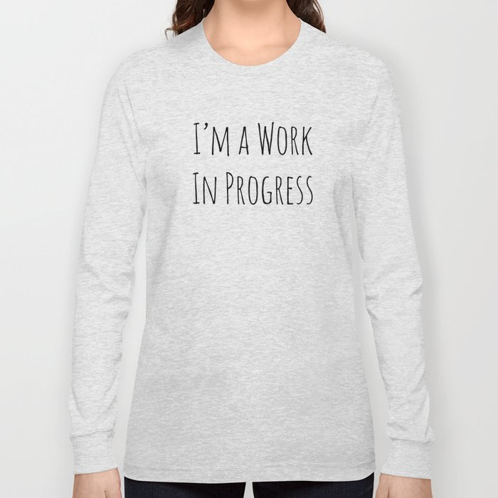 I'm A Work In Progress Long Sleeve T-shirt