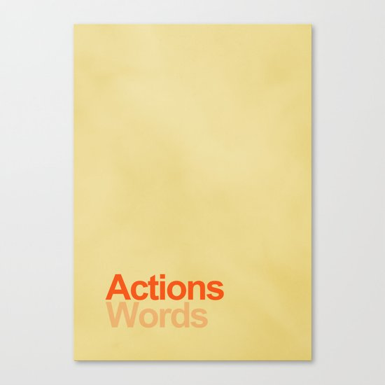 Actions speak louder than words Canvas Print