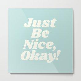 Just Be Nice Okay Metal Print
