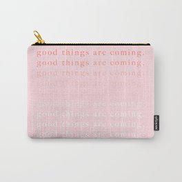 good things are coming III Carry-All Pouch