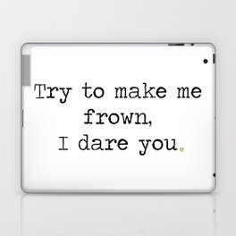 Try to make me frown Laptop & iPad Skin