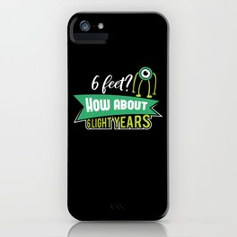 6 feet how about 6 lightyears ? science alien iPhone Case