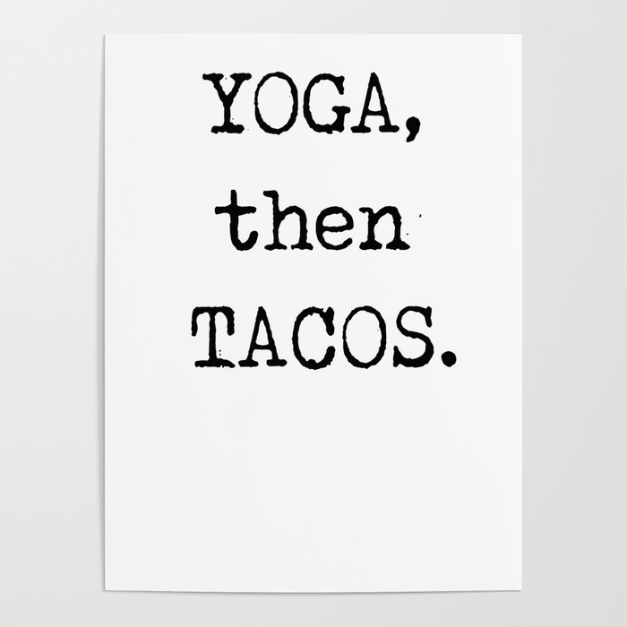574ec2739 YOGA then TACOS Funny Graphic Novelty Poster by zippythread   Society6