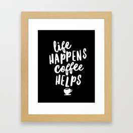 Life Happens Coffee Helps black and white typography design quote poster Framed Art Print