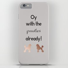 Oy with the poodles already! Slim Case iPhone 6 Plus